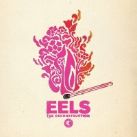 Eels ' The Deconstruction